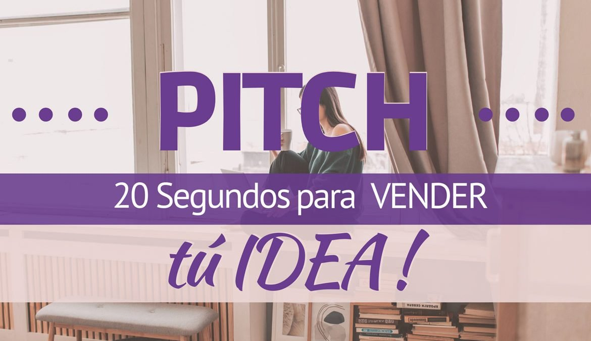 Pitch 20 Segundos para vender tu idea